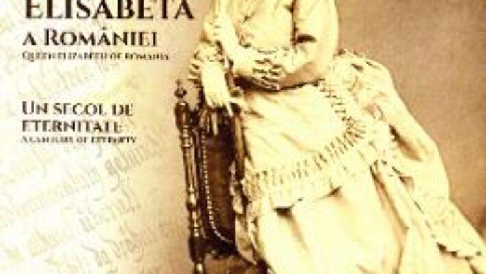 Pret Carte Regina Elisabeta a Romaniei. Un secol de eternitate – Dan Berindei, Ion Bulei, Narcis Dorin Ion PDF Online
