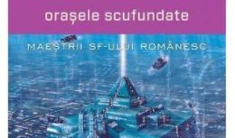 Pret Carte Orasele scufundate – Felix Aderca PDF Online