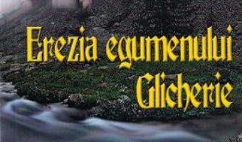Cartea Erezia egumenului Glicherie – Dan Ninoiu (download, pret, reducere)