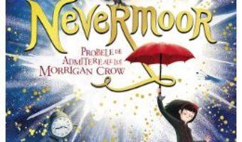 Cartea Nevermoor. Probele de admitere ale lui Morrigan Crow – Jessica Townsend (download, pret, reducere)