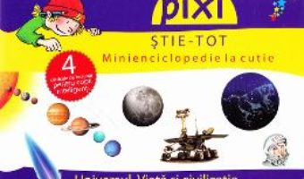 Cartea Pixi stie-tot – Minienciclopedie la cutie – Universul. Viata si civilizatie (download, pret, reducere)