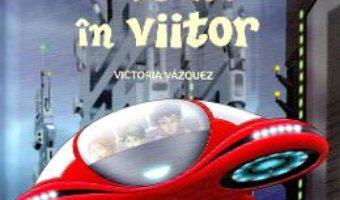 Cartea Masina timpului. Un salt in viitor – Victoria Vazquez, Carlos Jimenez (download, pret, reducere)