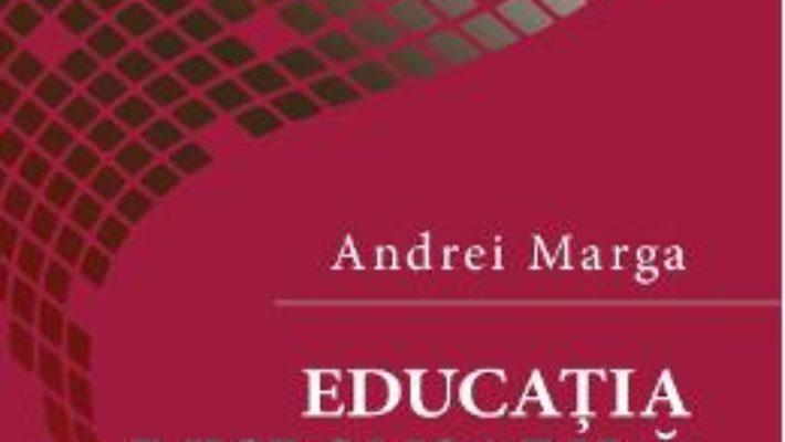 Cartea Educatia responsabila – Andrei Marga (download, pret, reducere)