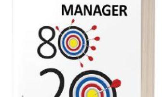 Cartea Manager 80/20 – Richard Koch (download, pret, reducere)