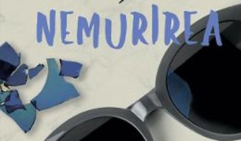 Cartea Nemurirea – Milan Kundera (download, pret, reducere)