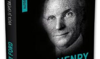 Cartea Viata si opera mea – Henry Ford (download, pret, reducere)