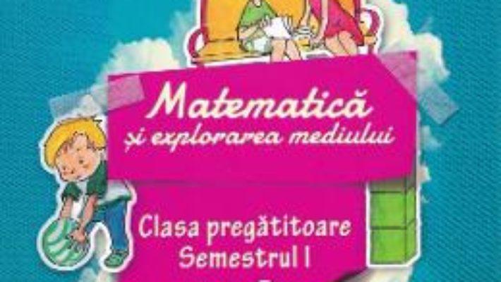 Cartea Matematica si explorarea mediului – Clasa pregatitoare Sem.1 – Eduard Dancila (download, pret, reducere)