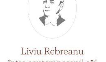 Cartea Liviu Rebreanu intre contemporanii sai – Icu Craciun (download, pret, reducere)