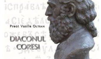 Cartea Diaconul Coresi – Preot Vasile Oltean (download, pret, reducere)
