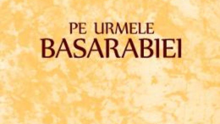 Cartea Pe urmele Basarabiei – Romulus Cioflec (download, pret, reducere)