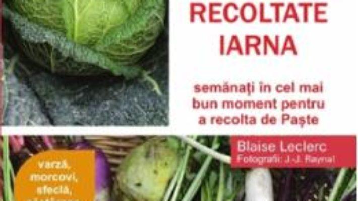 Cartea Cultura legumelor recoltate iarna – Blaise Leclerc, Jean-Jacques Raynal (download, pret, reducere)