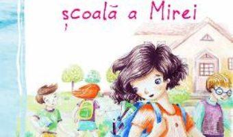 Cartea Prima zi de scoala a Mirei – Ioana Chicet-Macoveiciuc (download, pret, reducere)