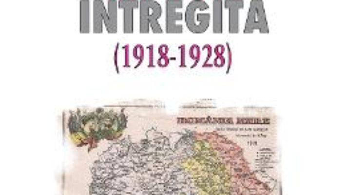 Cartea Romania intregita (1918-1928) – Vasile Pasaila (download, pret, reducere)
