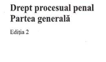 Cartea Drept procesual penal. Partea generala Ed.2 – Flaviu Ciopec (download, pret, reducere)