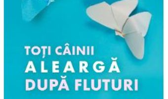 Cartea Toti cainii alearga dupa fluturi – Bianca Dragomir (download, pret, reducere)