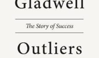 Cartea Outliers: The Story of Success – Malcolm Gladwell (download, pret, reducere)