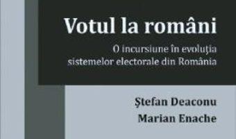Cartea Votul la romani – Stefan Deaconu, Marian Enache (download, pret, reducere)