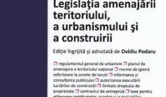 Cartea Legislatia amenajarii teritoriului, a urbanismului si a construirii Act. 06.09.2019 (download, pret, reducere)