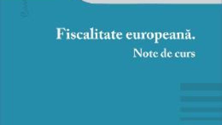 Pret Carte Fiscalitate europeana. Note de curs – Ioana Maria Costea PDF Online