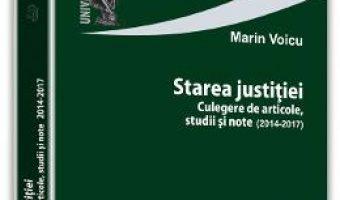 Pret Carte Starea justitiei. Culegere de articole, studii si note – Marin Voicu PDF Online