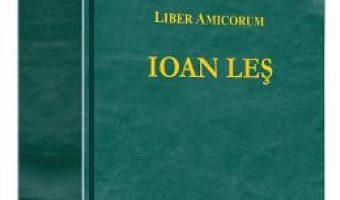 Pret Carte Liber Amicorum – Ioan Les PDF Online