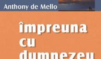 Cartea Impreuna cu Dumnezeu – Anthony de Mello (download, pret, reducere)