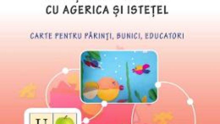 Cartea Activitati didactice. Crestem impreuna cu Agerica si Istetel – Ala Bujor (download, pret, reducere)
