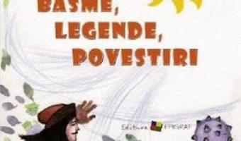 Cartea Antologie de basme, legende, povestiri (download, pret, reducere)