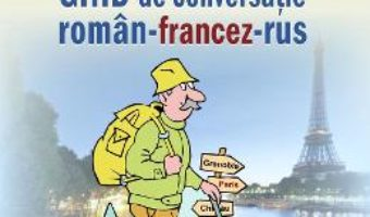 Cartea Ghid de conversatie roman-francez-rus – Cezaria Vasilache, Ala Bujor (download, pret, reducere)