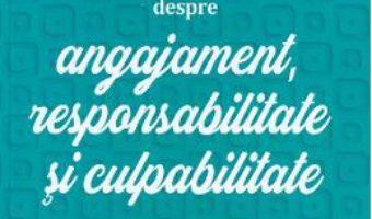 Cartea Despre angajament, responsabilitate si culpabilitate – Lise Bourbeau (download, pret, reducere)
