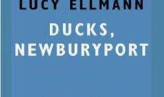 Cartea Ducks, Newburyport – Lucy Ellmann (download, pret, reducere)