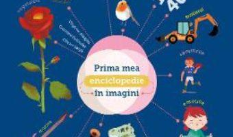 Cartea Prima mea enciclopedie in imagini – Virginie Aladjidi, Caroline Pellissier, Olivier Latyk (download, pret, reducere)