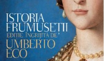 Cartea Istoria frumusetii – Umberto Eco (download, pret, reducere)
