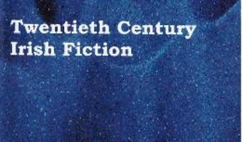Cartea Twentieth Century Irish Fiction – Florentina Anghel (download, pret, reducere)