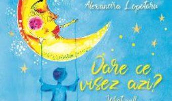Cartea Oare ce visez azi? What will I dream today?- Alexandra Lopotaru (download, pret, reducere)