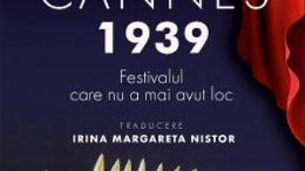 Cartea Cannes 1939. Festivalul care nu a mai avut loc – Olivier Loubes (download, pret, reducere)