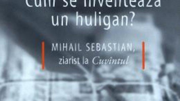Cartea Cum se inventeaza un huligan? – Alexandru Laszlo (download, pret, reducere)