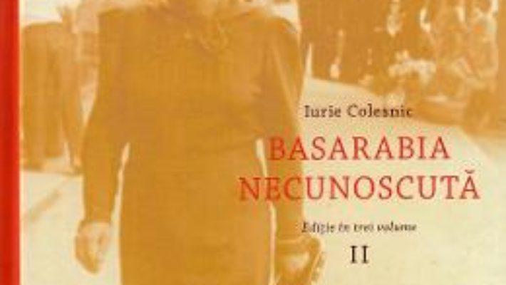 Cartea Basarabia necunoscuta Vol.2 – Iurie Colesnic (download, pret, reducere)