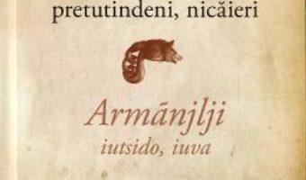 Cartea Aromanii pretutindeni, nicaieri – Nicolas Trifon (download, pret, reducere)