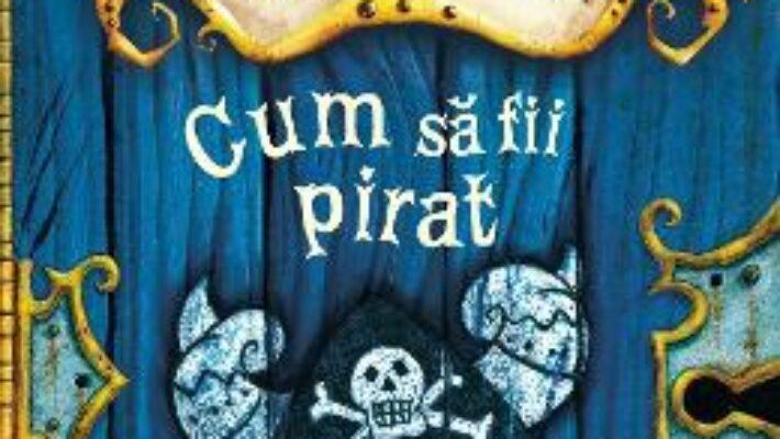Pret Carte Cum sa fii pirat – Cressida Cowell PDF Online
