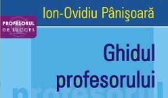 Cartea Ghidul profesorului – Ion-Ovidiu Panisoara (download, pret, reducere)