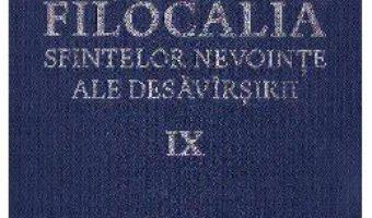 Carte Filocalia 9 Sfintelor nevointe ale desavarsirii ed.2017 PDF Online