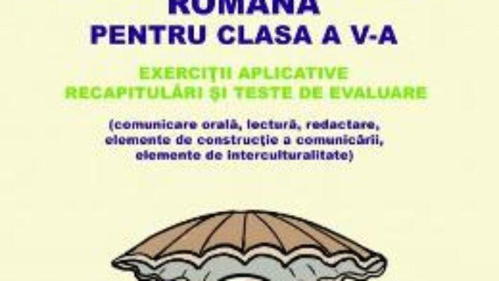 Carte Romana – Clasa 5 – Exercitii aplicative – Cristina-Loredana Bloju, Virginia Rentea PDF Online