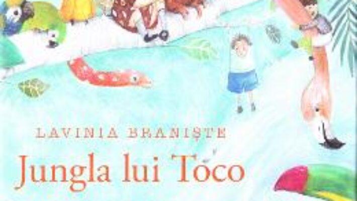 Carte Jungla lui Toco – Lavinia Braniste PDF Online