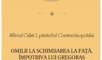 Carte Omilii la Schimbarea la Fata, impotriva lui Gregoras – Sfantul Calist I PDF Online