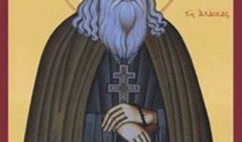 Carte Sfantul Gherman de Alaska. Viata. Slujba. Paraclisul. Acatistul – Arhimandritul Heruvim G. Apostolu PDF Online