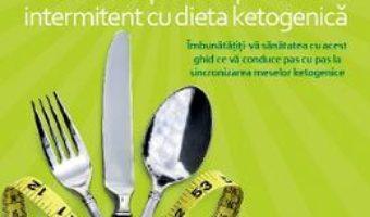 Cartea Ketofast. Combina puterea postului intermitent cu dieta ketogenetica – Dr. Joseph Mercola (download, pret, reducere)