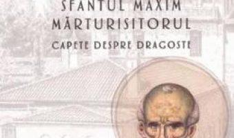Carte Talcuire la Sfantul Maxim Marturisitorul. Capete despre dragoste – Emilianos Simonopetritul PDF Online