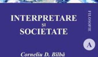 Carte Interpretare si societate – Corneliu D. Bilba PDF Online