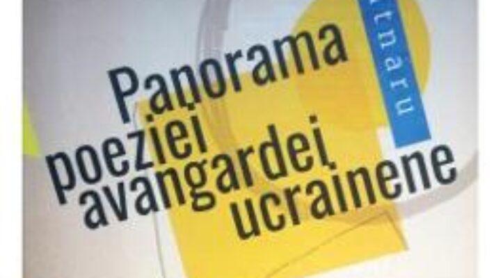 Carte Panorama Poeziei Avangardei Ucrainene – Leo Butnaru PDF Online